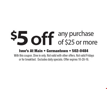 $5 off any purchase of $25 or more. With this coupon. Dine in only. Not valid with other offers. Not valid Fridays or for breakfast. Excludes daily specials. Offer expires 10-28-16.