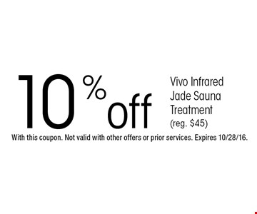 10 %off Vivo Infrared Jade Sauna Treatment(reg. $45) . With this coupon. Not valid with other offers or prior services. Expires 10/28/16.