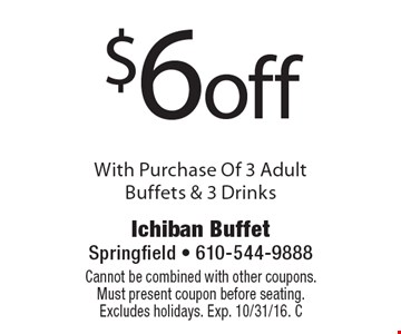 $6 off With Purchase Of 3 Adult Buffets & 3 Drinks. Cannot be combined with other coupons. Must present coupon before seating. Excludes holidays. Exp. 10/31/16. C