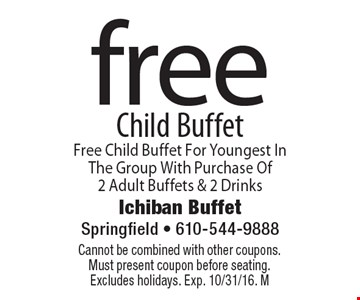 Free Child Buffet For Youngest In The Group With Purchase Of 2 Adult Buffets & 2 Drinks. Cannot be combined with other coupons. Must present coupon before seating. Excludes holidays. Exp. 10/31/16. M