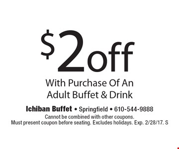 $2 off With Purchase Of An Adult Buffet & Drink. Cannot be combined with other coupons.Must present coupon before seating. Excludes holidays. Exp. 2/28/17. S