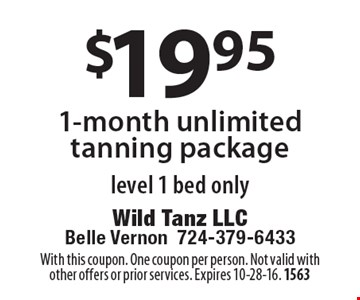 $19.95 1-month unlimited tanning package level 1 bed only. With this coupon. One coupon per person. Not valid with other offers or prior services. Expires 10-28-16. 1563