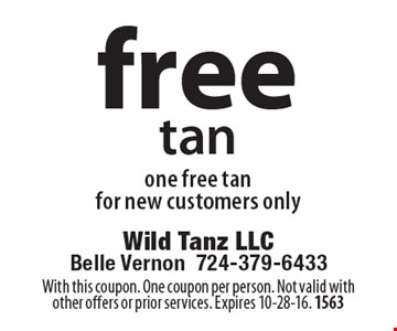 Free tan one free tan. For new customers only. With this coupon. One coupon per person. Not valid with other offers or prior services. Expires 10-28-16. 1563