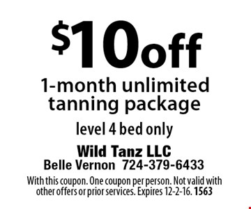 $10 off 1-month unlimited tanning package level 4 bed only. With this coupon. One coupon per person. Not valid with other offers or prior services. Expires 12-2-16. 1563