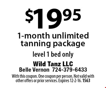 $19.95 1-month unlimited tanning package level 1 bed only. With this coupon. One coupon per person. Not valid with other offers or prior services. Expires 12-2-16. 1563
