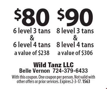 $80 6 level 3 tans & 6 level 4 tans a value of $238. $90 8 level 3 tans & 8 level 4 tans a value of $306. With this coupon. One coupon per person. Not valid with other offers or prior services. Expires 2-3-17. 1563