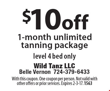 $10 off 1-month unlimited tanning package. Level 4 bed only. With this coupon. One coupon per person. Not valid with other offers or prior services. Expires 2-3-17. 1563