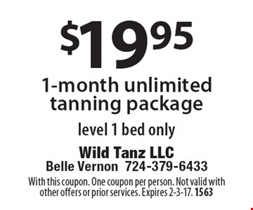 $19.95 1-month unlimited tanning package. Level 1 bed only. With this coupon. One coupon per person. Not valid with other offers or prior services. Expires 2-3-17. 1563