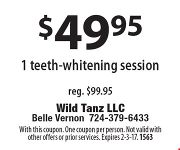 $49.95 1 teeth-whitening session. Reg. $99.95. With this coupon. One coupon per person. Not valid with other offers or prior services. Expires 2-3-17. 1563