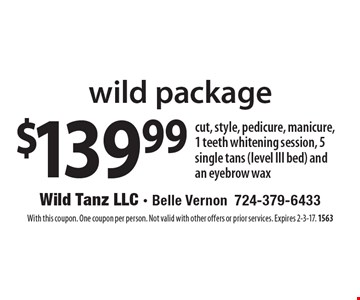 $139.99 wild package. Cut, style, pedicure, manicure, 1 teeth whitening session, 5 single tans (level III bed) and an eyebrow wax. With this coupon. One coupon per person. Not valid with other offers or prior services. Expires 2-3-17. 1563