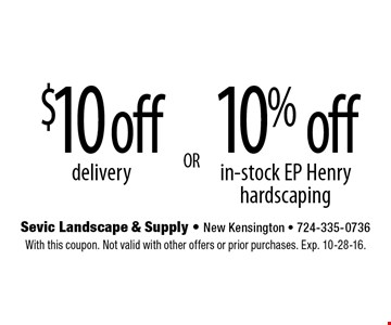 $10 off delivery. 10% off in-stock EP Henry hardscaping. With this coupon. Not valid with other offers or prior purchases. Exp. 10-28-16.