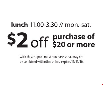 $2 off purchase of $20 or more. lunch 11:00-3:30 // mon.-sat. with this coupon. must purchase soda. may not be combined with other offers. expires 11/11/16.