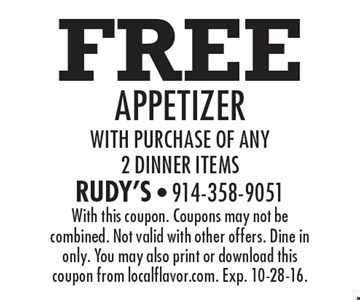 Free appetizer with purchase of any 2 dinner items. With this coupon. Coupons may not be combined. Not valid with other offers. Dine in only. You may also print or download this coupon from localflavor.com. Exp. 10-28-16.