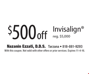 $500 off Invisalign®, reg. $5,000. With this coupon. Not valid with other offers or prior services. Expires 11-4-16.