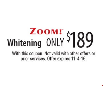 ZOOM!® Whitening only $189. With this coupon. Not valid with other offers or prior services. Offer expires 11-4-16.