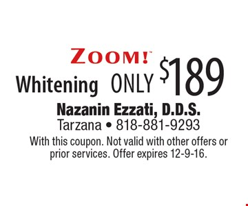 Only $189 for ZOOM!™ Whitening. With this coupon. Not valid with other offers or prior services. Offer expires 12-9-16.