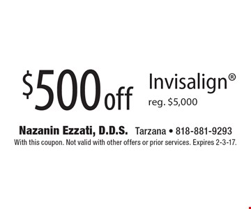 $500 off Invisalign reg. $5,000. With this coupon. Not valid with other offers or prior services. Expires 2-3-17.