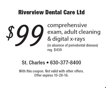 $99 comprehensive exam, adult cleaning & digital x-rays (in absence of periodontal disease) reg. $439. With this coupon. Not valid with other offers. Offer expires 10-28-16.