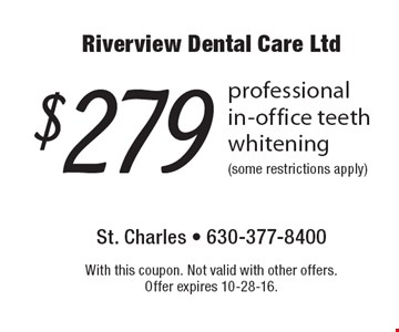 $279 professional in-office teeth whitening (some restrictions apply). With this coupon. Not valid with other offers. Offer expires 10-28-16.