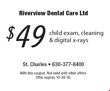 $49 child exam, cleaning & digital x-rays. With this coupon. Not valid with other offers. Offer expires 10-28-16.