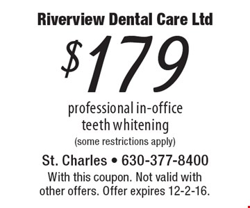 $179 professional in-office teeth whitening (some restrictions apply). With this coupon. Not valid with other offers. Offer expires 12-2-16.