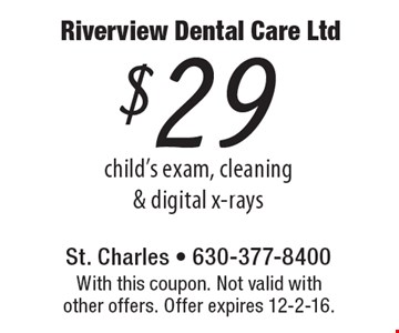 $29 child's exam, cleaning & digital x-rays. With this coupon. Not valid with other offers. Offer expires 12-2-16.