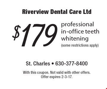 $179 professional in-office teeth whitening (some restrictions apply). With this coupon. Not valid with other offers. Offer expires 2-3-17.