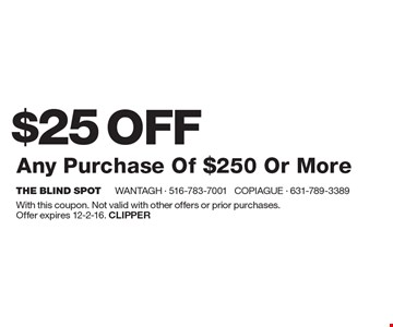 $25 OFF Any Purchase Of $250 Or More. With this coupon. Not valid with other offers or prior purchases. Offer expires 12-2-16. Clipper