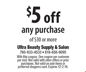 $5 off any purchase of $30 or more. With this coupon. One coupon per customer per visit. Not valid with other offers or prior purchases. Not valid on sale items or preferred shoppers card. Expires 12-2-16.