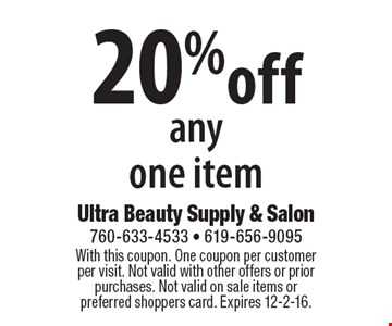 20% off any one item. With this coupon. One coupon per customer per visit. Not valid with other offers or prior purchases. Not valid on sale items or preferred shoppers card. Expires 12-2-16.
