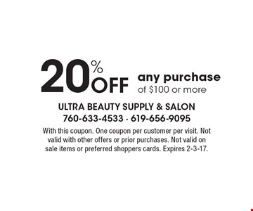 20% Off any purchase of $100 or more. With this coupon. One coupon per customer per visit. Not valid with other offers or prior purchases. Not valid on sale items or preferred shoppers cards. Expires 2-3-17.