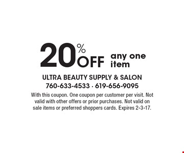 20% Off any one item. With this coupon. One coupon per customer per visit. Not valid with other offers or prior purchases. Not valid on sale items or preferred shoppers cards. Expires 2-3-17.