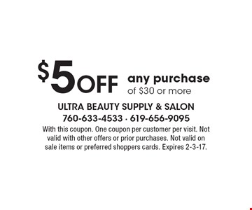 $5 Off any purchase of $30 or more. With this coupon. One coupon per customer per visit. Not valid with other offers or prior purchases. Not valid on sale items or preferred shoppers cards. Expires 2-3-17.