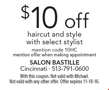 $10 off haircut and style with select stylist. Mention code 10HC. Mention offer when making appointment. With this coupon. Not valid with Michael. Not valid with any other offer. Offer expires 11-18-16.