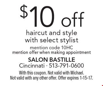 $10 off haircut and style with select stylist. Mention code 10HC. Mention offer when making appointment. With this coupon. Not valid with Michael. Not valid with any other offer. Offer expires 1-15-17.