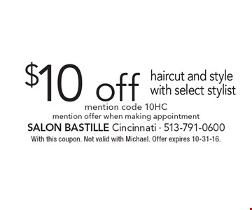 $10 Off Haircut And Style With Select Stylist. Mention code 10HC. Mention offer when making appointment. With this coupon. Not valid with Michael. Offer expires 10-31-16.