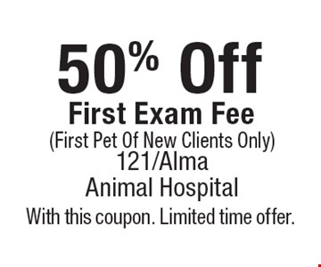 50% Off First Exam Fee (First Pet Of New Clients Only). With this coupon. Limited time offer.