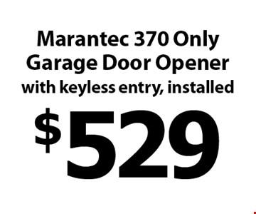 $529 Marantec 370 Only Garage Door Opener with keyless entry, installed.