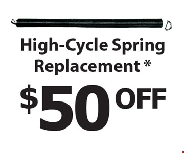 $50 OFF High-Cycle Spring Replacement *.