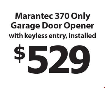$529 Marantec 370 Only Garage Door Opener with keyless entry, installed