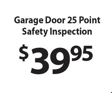 $39.95 Garage Door 25 Point Safety Inspection.