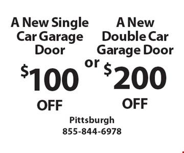 $100 OFF A New Single Car Garage Door OR $200 OFF A New Double Car Garage Door.
