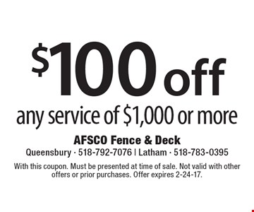 $100off any service of $1,000 or more. With this coupon. Must be presented at time of sale. Not valid with other offers or prior purchases. Offer expires 2-24-17.