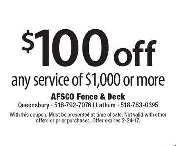 $100 off any service of $1,000 or more. With this coupon. Must be presented at time of sale. Not valid with other offers or prior purchases. Offer expires 2-24-17.