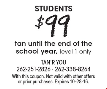 Students! $99 tan until the end of the school year, level 1 only. With this coupon. Not valid with other offers or prior purchases. Expires 10-28-16.