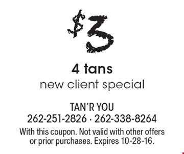 $3 for 4 tans, new client special. With this coupon. Not valid with other offers or prior purchases. Expires 10-28-16.