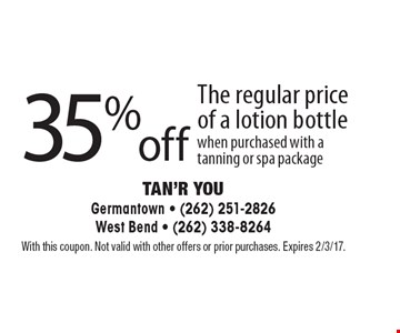 35% off The regular price of a lotion bottle when purchased with atanning or spa package. With this coupon. Not valid with other offers or prior purchases. Expires 2/3/17.
