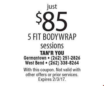 Just $85 5 FIT BODYWRAP sessions. With this coupon. Not valid with other offers or prior services. Expires 2/3/17.