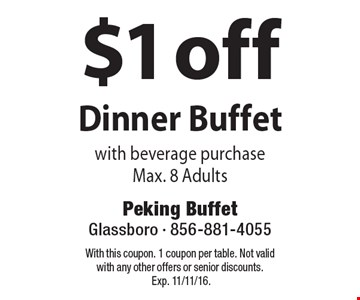 $1 off Dinner Buffet with beverage purchase. Max. 8 Adults. With this coupon. 1 coupon per table. Not valid with any other offers or senior discounts. Exp. 11/11/16.