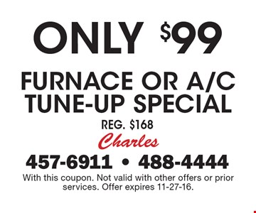 Only $99 Furnace or A/C Tune-up Special. Reg. $168. With this coupon. Not valid with other offers or prior services. Offer expires 11-27-16.